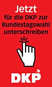 Banner: «Jetzt für die Budestagswahl unterschreiben. DKP».