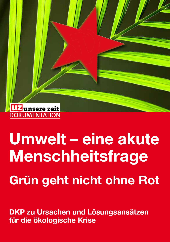 UZ-Dokumentation «Umwelt – eine akute Menschheitsfrage»  Grün geht nicht ohne Rot.  DKP zu Ursachen und Lösungsansätzen für die ökologische Krise.